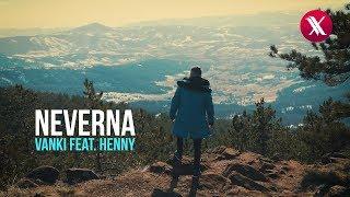 VANKI FEAT. HENNY - NEVERNA (OFFICIAL VIDEO)