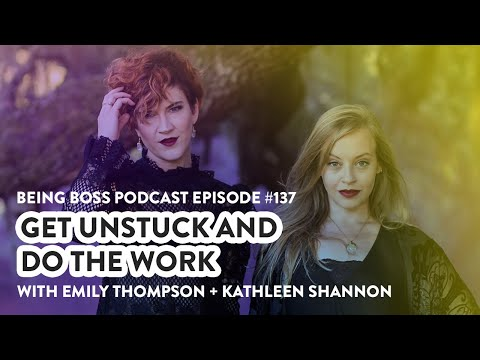 Get Unstuck & Do the Work | Being Boss Podcast
