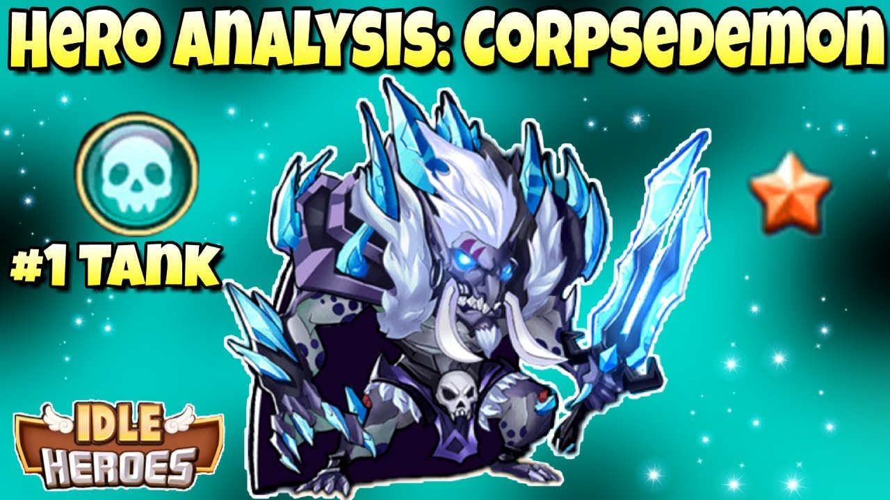 Idle Heroes - Hero Analysis: Corpsedemon - 10 Star Review - God Tank