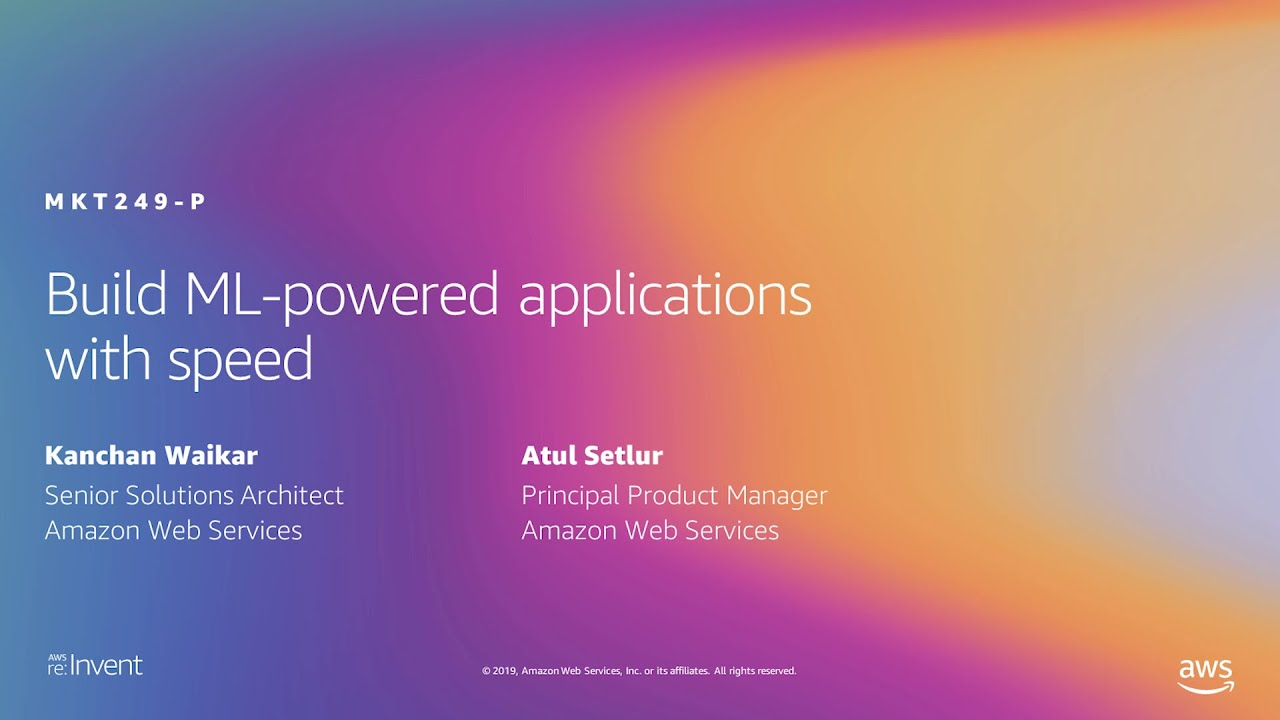 Download AWS re:Invent 2019: Build ML-powered applications with speed (MKT249-P)