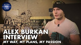 Alex Burkan`s interview. My way, my plans and my passion.