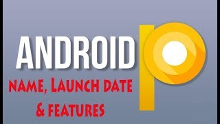 Android P 9.0 Name Release Date and Top New Features