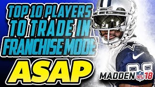 Madden 18 Franchise Top 10 Players To Trade ASAP!