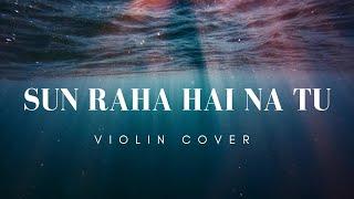 Sun Raha Hai Na Tu////// Violin Cover