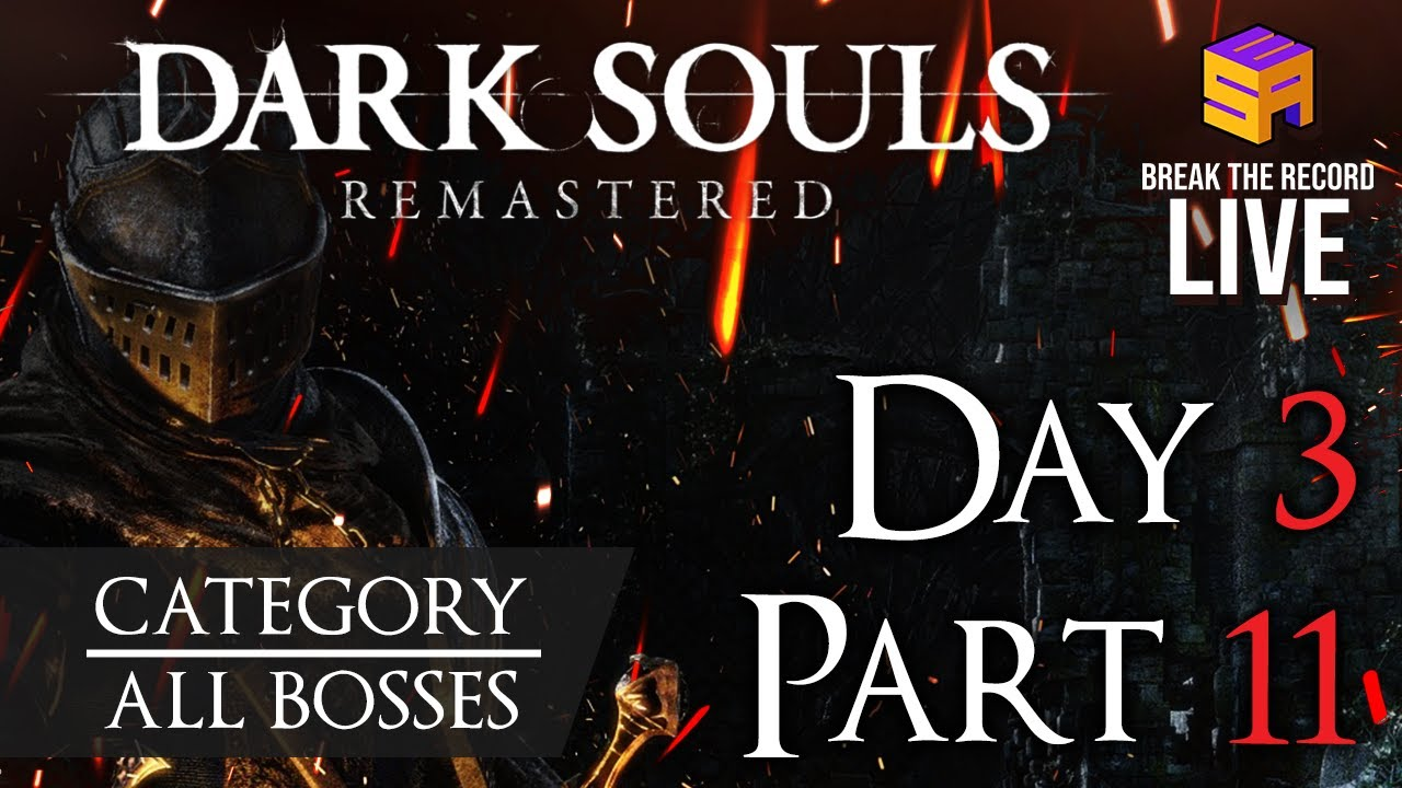 Break the Record: LIVE 4 - Day 3, Part 11 - Dark Souls Remastered (All Bosses) #BTRL4