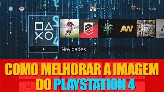 Como Melhorar a Imagem do PS4 - Noberto Gamer