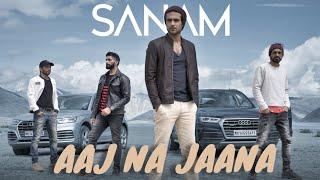 Aaj Na Jaana | Sanam