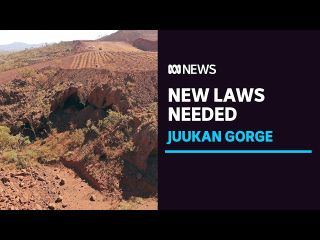 Juukan Gorge inquiry says new laws needed to stop destruction of cultural heritage sites   ABC News