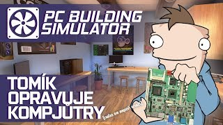 Tomík opravuje počítače [PC Building Simulator]