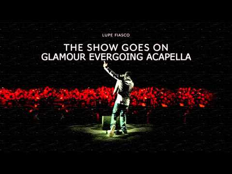 Lupe Fiasco -The Show Goes On (Glamour Evergoing Acapella) HD+DL