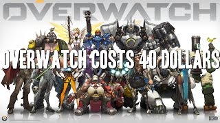 Overwatch is a 40 DOLLAR GAME?