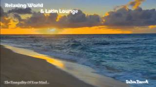 Relaxing World & Latin Lounge_Compiled by SalvaTierrA_(Promo Video)