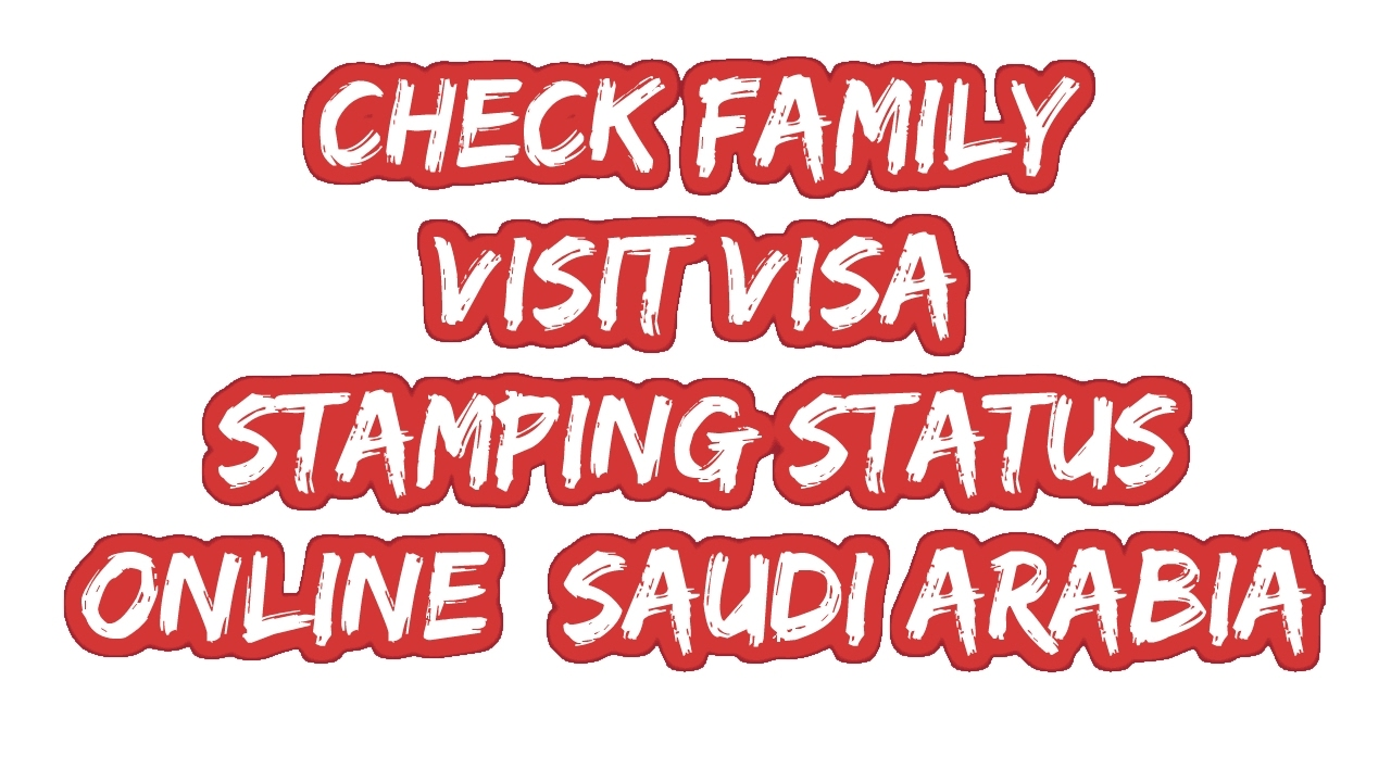check family visit visa stamped or not stamped in saudi arabia youtube