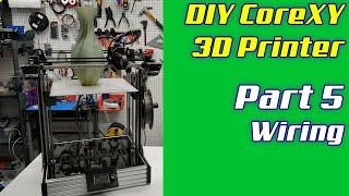 DIY CoreXY 3D Printer | LayerFused X301 Part 5 - Printer Wiring