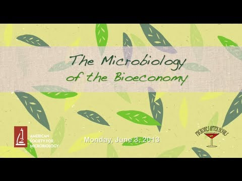 "The Microbiology of the Bioeconomy - ASM's ""Microbes After Hours"" Series"