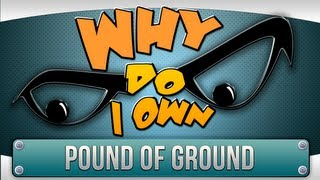 ► Why do I own... - Pound of Ground ?