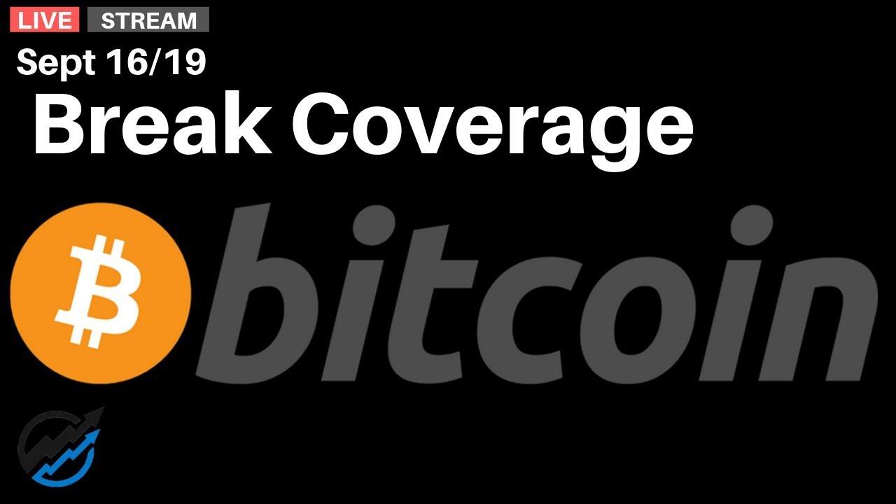 Bitcoin break coverage  | Monday Sep 16/19