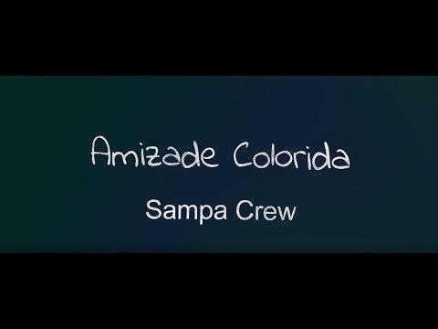 SAMPA CREW - AMIZADE COLORIDA [LANÇAMENTO 2017](VÍDEO COM LETRA)