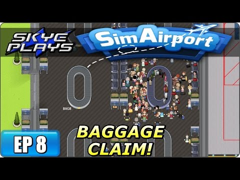 Sim Airport Part 8 ►BAGGAGE CLAIM!◀ Gameplay/Let's Play