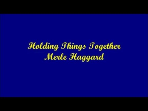 Holding Things Together - Merle Haggard (Lyrics)
