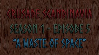 Crusade: Scandinavia - Waste of Space