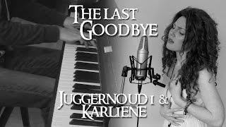 Karliene and Juggernoud1 - The Last Goodbye