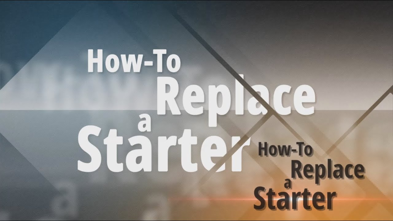 hight resolution of how to replace a starter