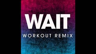 Wait (Workout Remix)