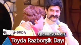 Bu Şəhərdə - Toyda Razborşik Dayı (Qadınlar, 2006)