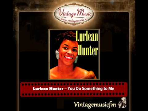 Lurlean Hunter – You Do Something to Me