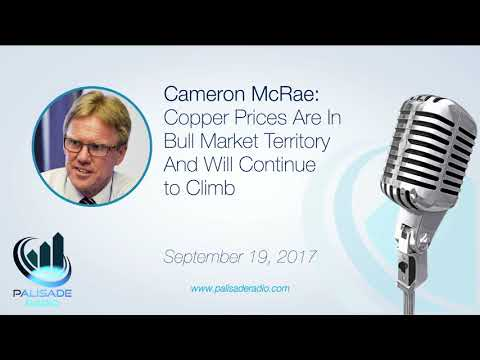 Cameron McRae: Copper Prices Are In Bull Market Territory And Will Continue to Climb