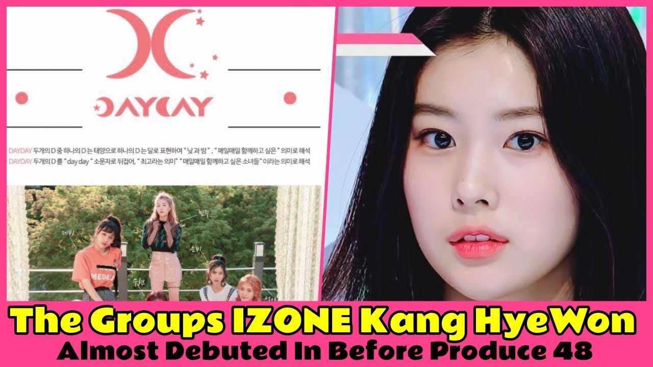 The Groups IZONE Kang HyeWon Almost Debuted In Before ...