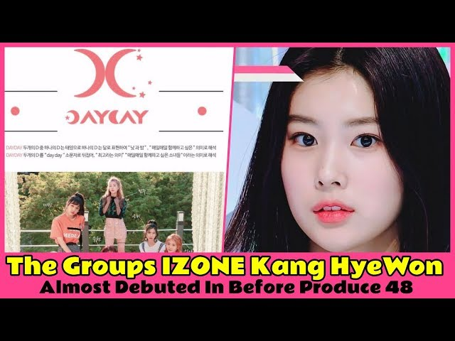 The Groups IZONE Kang HyeWon Almost Debuted In Before Produce 48