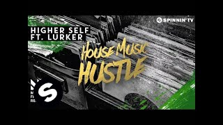 Higher Self ft. Lurker - House Music Hustle (OUT NOW)