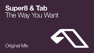 Super8 & Tab - The Way You Want (Original Mix)