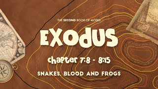 Exodus 7:8 - 8:15   Snakes, Blood and Frogs