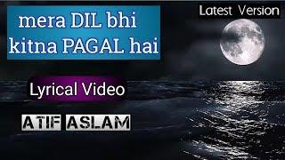 Mera Dil Bhi Kitna Pagal hai- Atif Aslam। Lyrical।