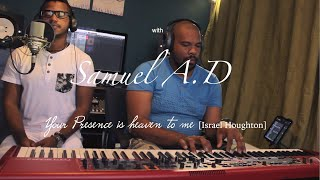 Your Presence is heaven to me (Israel Houghton) Home in Worship with Samuel A.D