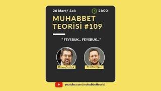 Muhabbet Teorisi 109: FEYSBUK... FEYSBUK...