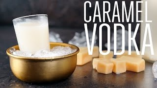 Caramel vodka [BA Recipes]