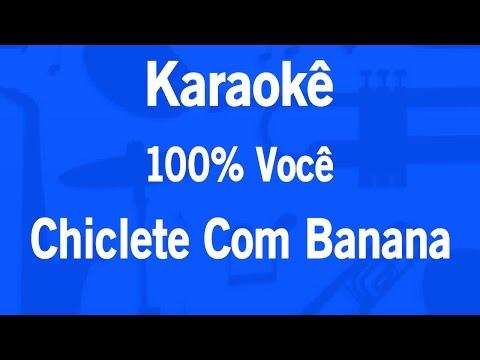 Karaokê 100% Você (Cem Por Cento Você) - Chiclete Com Banana