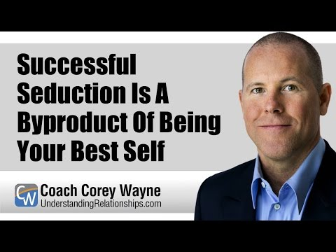 Successful Seduction Is A Byproduct Of Being Your Best Self