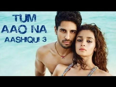 Aashiqui 3 Song Tum Aao Na (Armaan Malik) Sidharth Malhotra and Alia Bhatt New Song by love is life