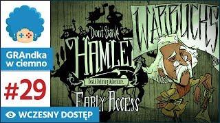 Don't Starve: Hamlet PL #29 | EA | Walka z czasem! [1/2]