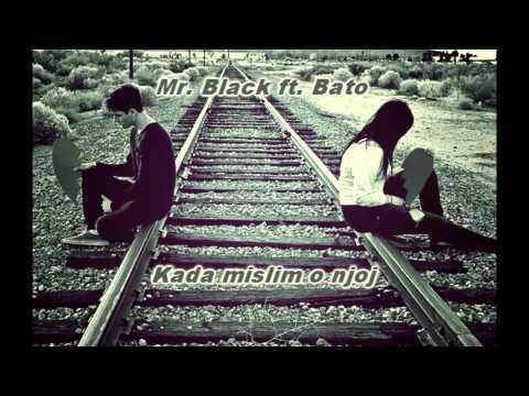 Mr. Black ft. Bato - Kada mislim o njoj // 2013 // HQ //