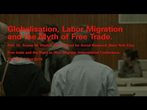 Globalisation, Labor Migration and the Myths of Free Trade - Keynote speech by Anwar Shaikh