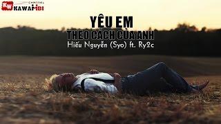 Yêu Em Theo Cách Của Anh - Hiếu Nguyễn (Syo) ft. Ry2c [ Video Lyrics ]