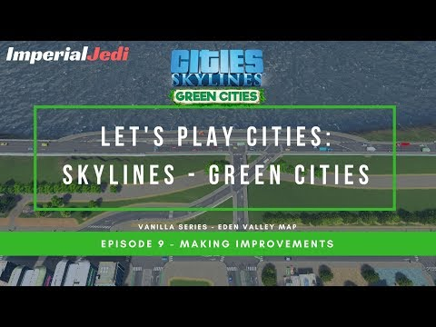 Let's Play Cities: Skylines Green Cities EP9 - Making Improvements
