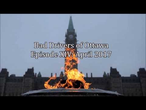 Bad Drivers of Ottawa Episode XIV: April 2017