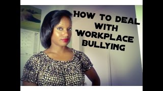 How to Deal with Workplace Bullying (Wellness Wednesday)